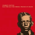 1 x CHARLEY PATTON - ELECTRICALLY RECORDED: PRAYER OF DEATH