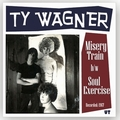1 x TY WAGNER - MISERY TRAIN