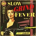 4 x VARIOUS ARTISTS - SLOW GRIND FEVER VOL. 1