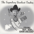 1 x LEGENDARY STARDUST COWBOY - OH WHAT A STANGE TRIP IT'S BEEN ON A GEMINI SPACESHIP