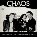 1 x CHAOS - DAY DOULT / GET OUT OF MY POCKET