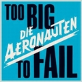 1 x AERONAUTEN - TOO BIG TO FAIL